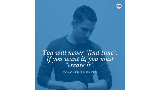 "You Will Never ""Find Time"". If You Want It, You Must Create It."